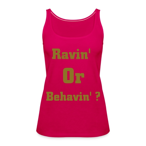 Ravin' Or Behavin' ? 2 - Women's Premium Tank Top