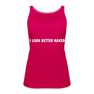 I look better Naked - Women's Premium Tank Top