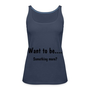 Want to be... - Camiseta de tirantes premium mujer