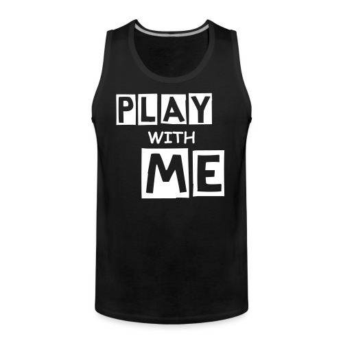PLAY WITH ME|BLACK| PART NO oNE - Männer Premium Tank Top