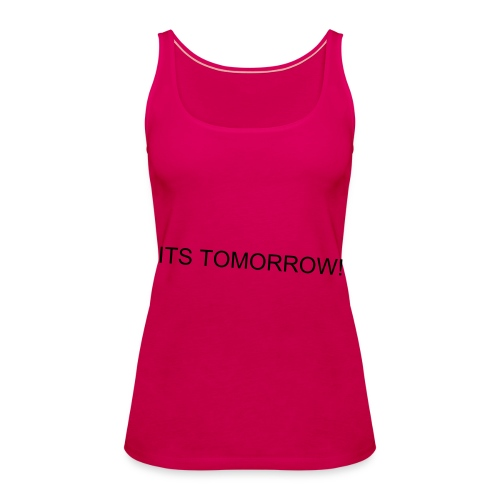Drama 'It's Tommorow!' Ladies Spaghetti Top - Women's Premium Tank Top