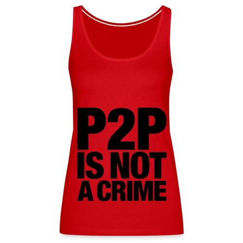 P2P is not a Crime - Camiseta de tirantes premium mujer