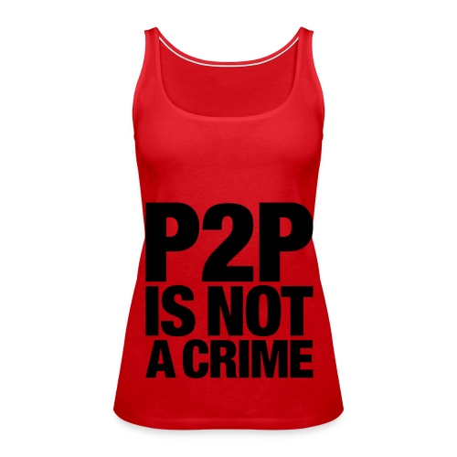 P2P is not a Crime - Camiseta de tirantes premium mujer