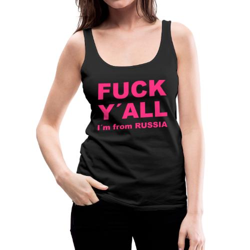 F*CK Y´ALL, I´m from RUSSIA - Frauen Premium Tank Top