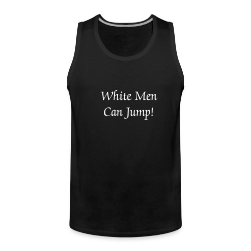 White Men Can Jump! - Men's Premium Tank Top