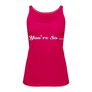 You're so... - Débardeur Premium Femme