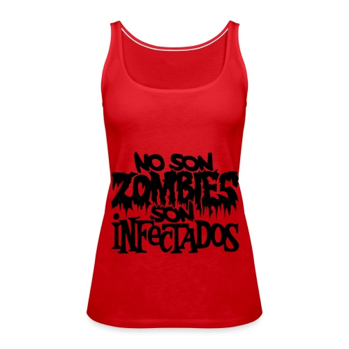 No son Zombies son Infectados - Camiseta de tirantes premium mujer