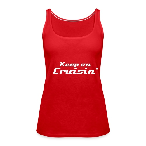 keep on cruisin' - Vrouwen Premium tank top