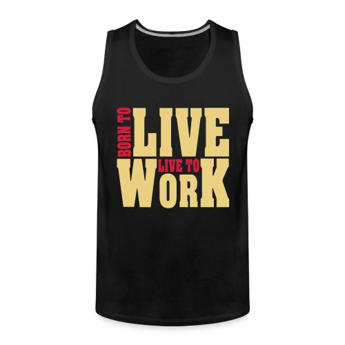 Born to live, live to work - Männer Premium Tank Top