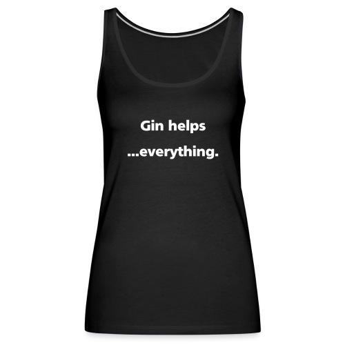 VEST TOP: Gin helps everything - Women's Premium Tank Top