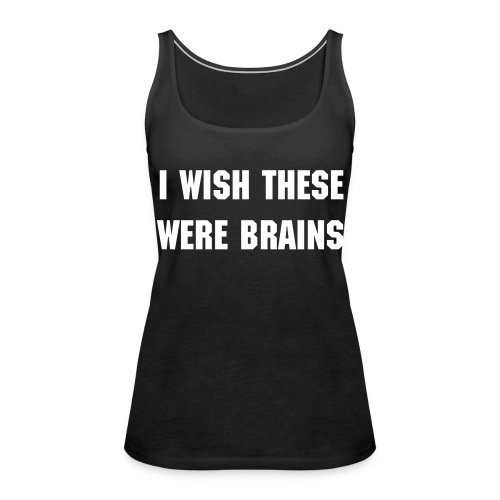 We all want what we can't have! - Vrouwen Premium tank top