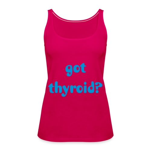 Got Thyroid - Women's Premium Tank Top