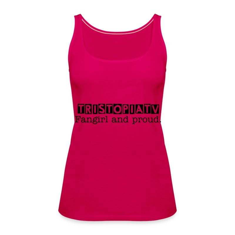 tristopiaTV Fangirl and Proud - Women - Women's Premium Tank Top