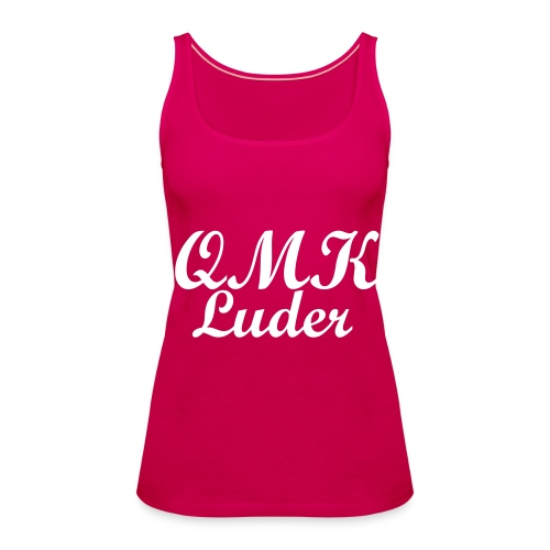 "Top for Woman ""QMK Luder"" *NEU* - Frauen Premium Tank Top"