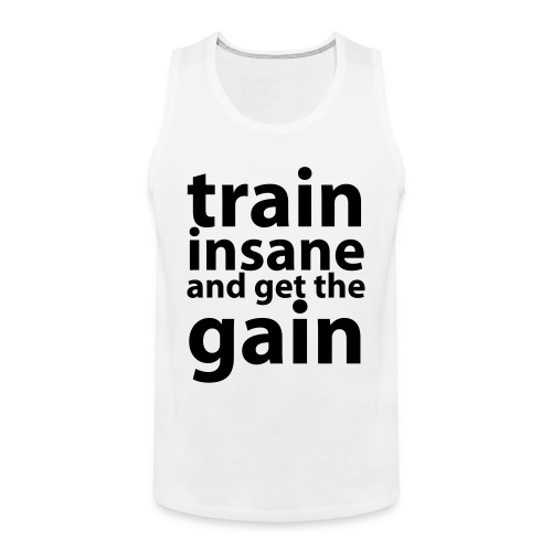 train insane and get the pain! - Männer Premium Tank Top