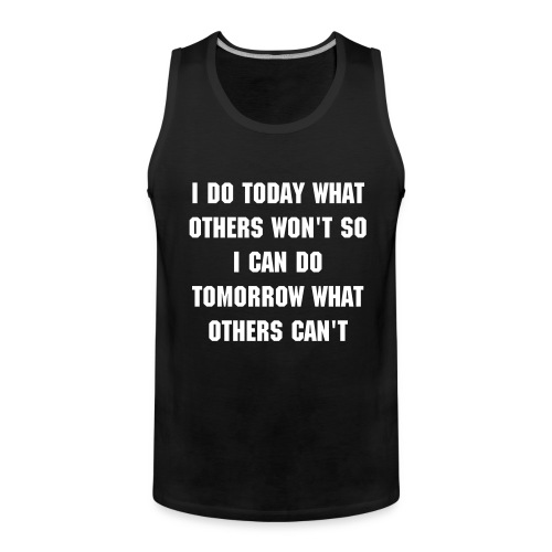 Do Today What Others Won't - Men's Premium Tank Top