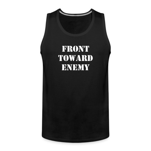Front Toward Enemy - Männer Premium Tank Top