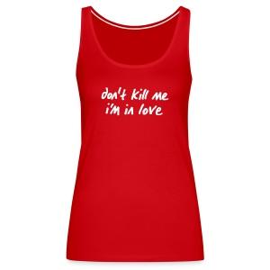 Schulterfreies Tanktop Don't kill me i'm in love - Frauen Premium Tank Top