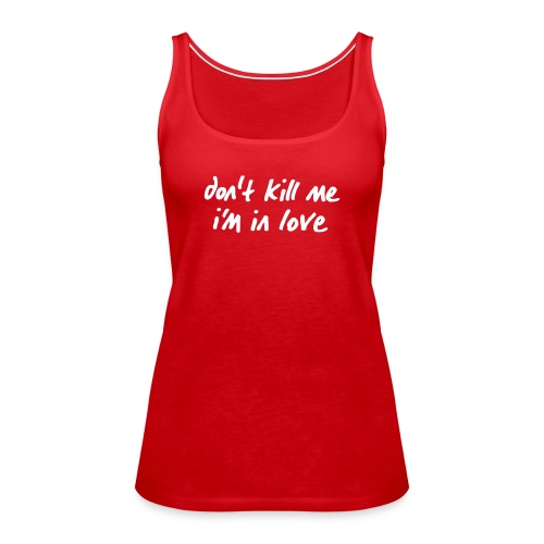 Schulterfreies Tanktop Don't kill me i'm in love - Frauen Premium Tank Top