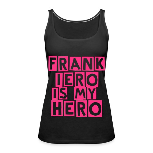 FrAnK IeRo Is My HERO  !! - Débardeur Premium Femme