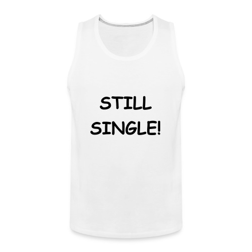 Still Single - Men's Premium Tank Top