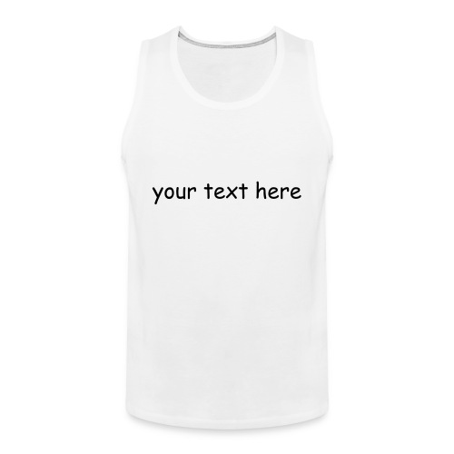 CREATE YOUR OWN SHIRT (MEN) - Men's Premium Tank Top
