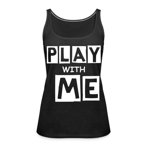 PLAY WITH ME|BLACK| PART NO oNE.oNE - Frauen Premium Tank Top