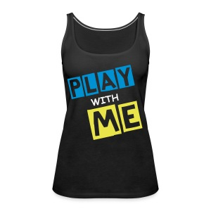 PLAY WITH ME|CLUB EDITION| PART NO oNE.oNE - Frauen Premium Tank Top