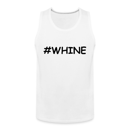 The #WHINE - Männer Premium Tank Top