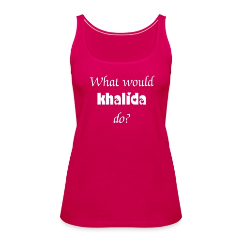 what would Khalida do? - Vrouwen Premium tank top