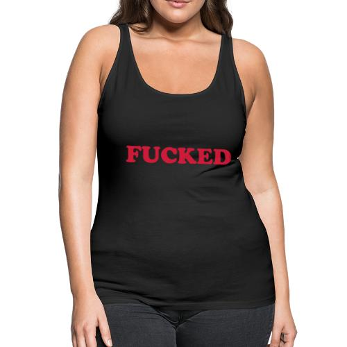 fucked tank ladies - Women's Premium Tank Top
