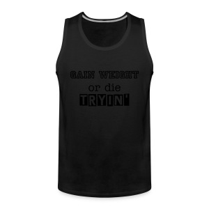 Gain Weight - Muskelshirt - Männer Premium Tank Top