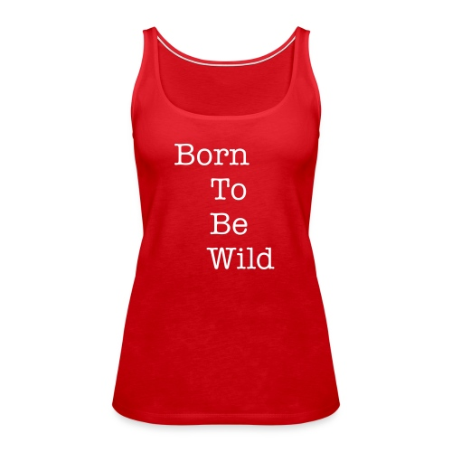 Born to be wild tank 4 woman - Débardeur Premium Femme