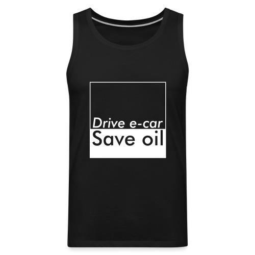 Drive e-car - Save oil  © by TOSKIO-VTMS - Männer Premium Tank Top