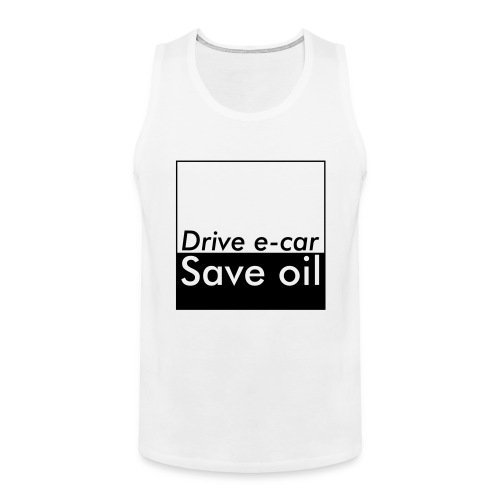 Drive e-car - Save oil   © by TOSKIO-VTMS - Männer Premium Tank Top