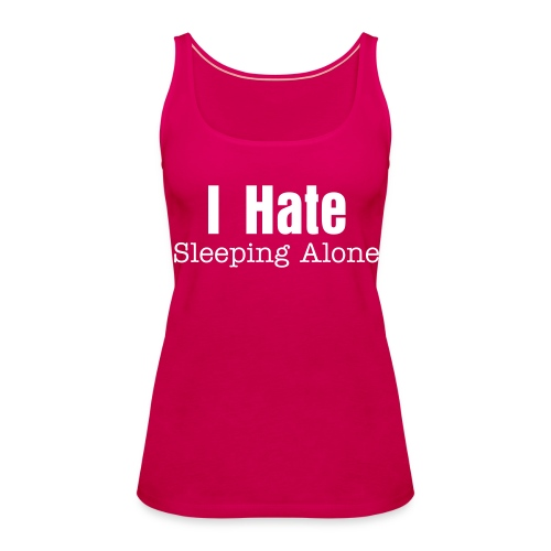 I Hate Sleeping alone - Vrouwen Premium tank top