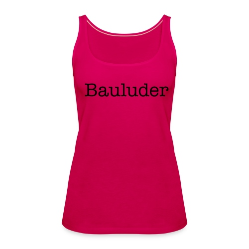 "Tank Top Damen ""Bauluder"" - Frauen Premium Tank Top"
