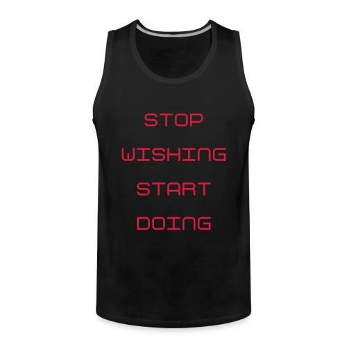 STOP WISHING START DOING - Männer Premium Tank Top