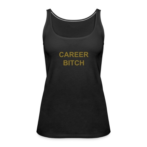 'Career Bitch' Ladies Tank (Gold Letters) - Women's Premium Tank Top