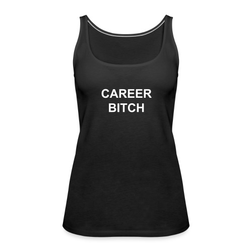 'Career Bitch' Ladies Tank (White Letters) - Women's Premium Tank Top