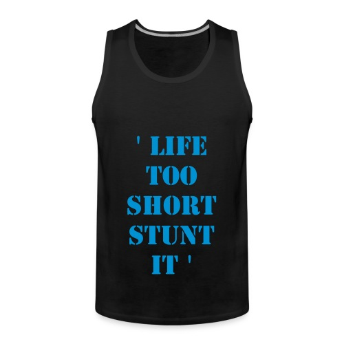 'LIFE TOO SHORT' TANK TOP - Men's Premium Tank Top
