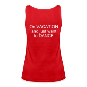 On VACATION and just want to DANCE - Women's Premium Tank Top