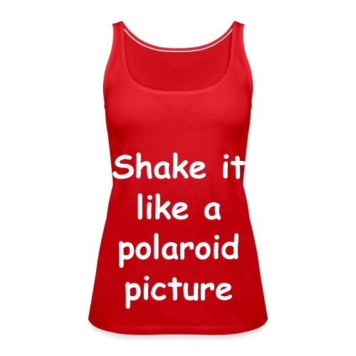 Shake it like a polaroid picture - Vrouwen Premium tank top