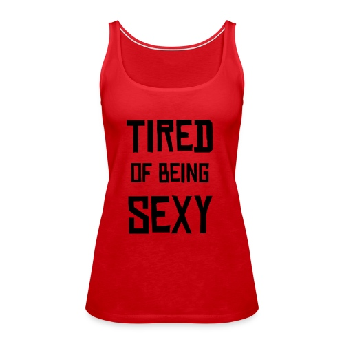 Tired of Being Sexy Red Vest - Women's Premium Tank Top