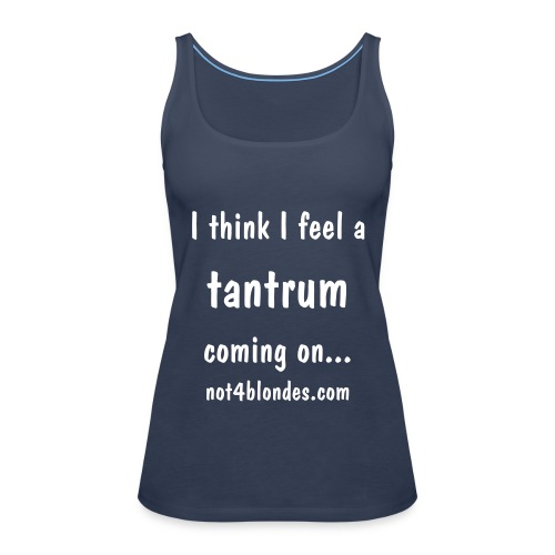 I think I feel a tantrum coming on... - Women's Premium Tank Top