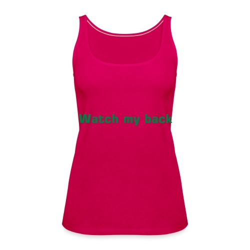 Watch my back@ - Vrouwen Premium tank top