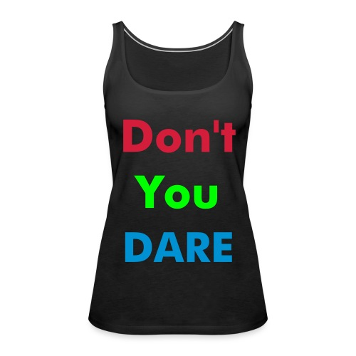 Dont You Dare (Shoulder-Free Tank Top) - Women's Premium Tank Top
