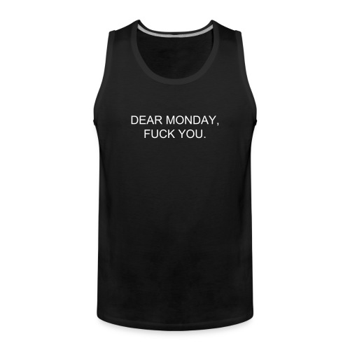 Dear Monday, Fuck You. - Männer Premium Tank Top