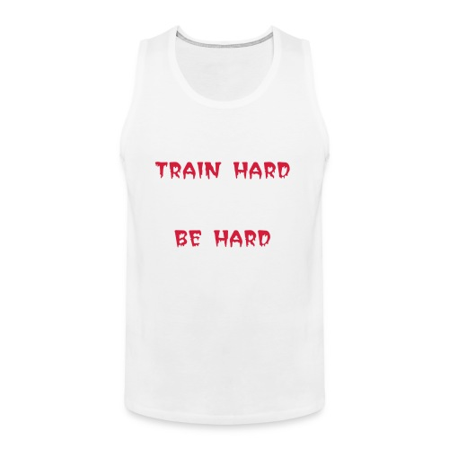 Train hard be hard - Männer Premium Tank Top