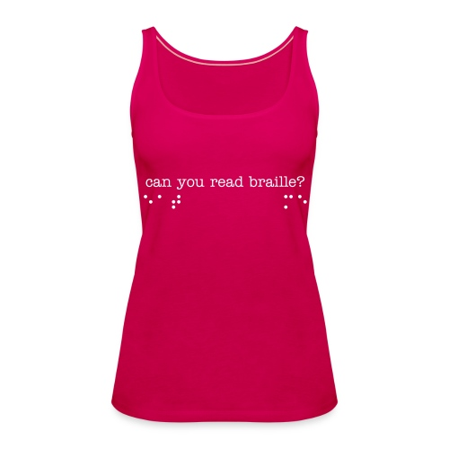 Read braille? - Women's Premium Tank Top